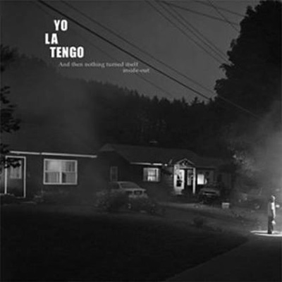 Yo La Tengo: And Then Nothing Turned Itself Inside Out