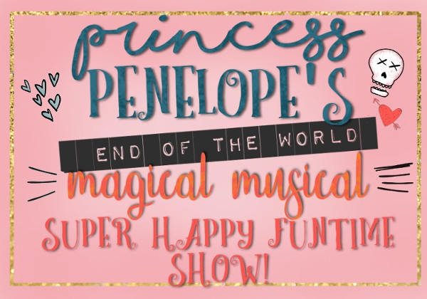 Princess Penelope's End-of-the-World, Magical Musical Super Happy Fun Time Show!
