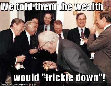 We told them the wealth would 'trickle down'!